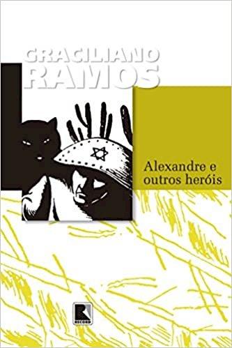 Resumo Alexandre e Outros Heróis - Graciliano Ramos