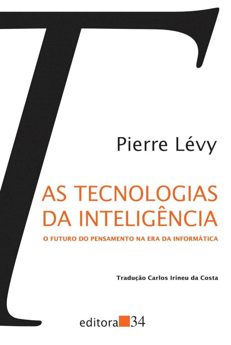 Resumo As Tecnologias da Inteligência - O Futuro do Pensamento na Era da Informática