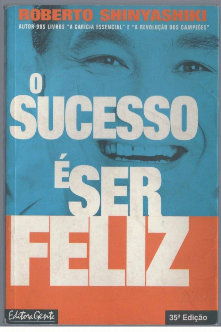 Resumo O sucesso é ser feliz de Roberto Shinyashiki